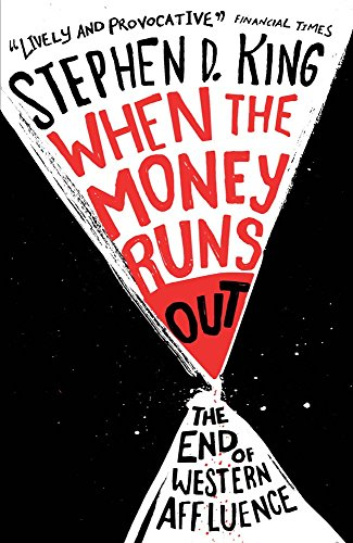 Book cover from When the Money Runs Out: The End of Western Affluence by Stephen D. King