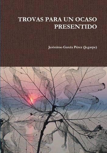 Trovas Para Un Ocaso Presentido  [García Pérez (Jegarpe), Jerónimo] (Tapa Blanda)