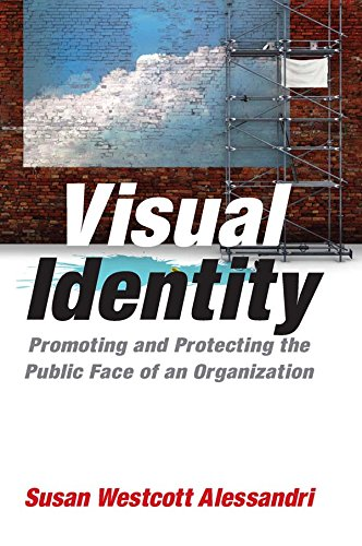 Visual Identity: Promoting and Protecting the Public Face of an Organization: Promoting and Protecting the Public Face of an Organization Pdf