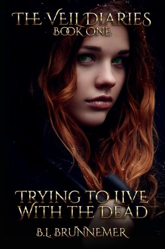 Trying To Live With The Dead (The Veil Diaries) (Volume 1)