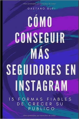 Cómo conseguir más seguidores en Instagram: 13 formas confiables para hacer crecer tu audiencia: Amazon.es: Gaetano Bufi: Libros