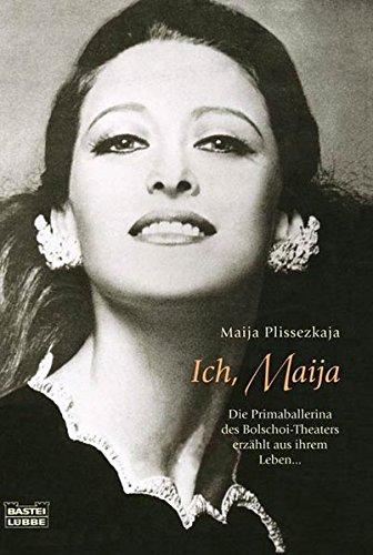 Ich Maija. Die Primaballerina Des Bolschoi Theaters Erzählt Aus Ihrem Leben.
