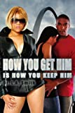 How You Get Him Is How You Keep Him, Richard G. Smith, 142599654X