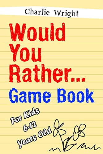 Would You Rather Game Book: For kids 6-12 Years old: Jokes and Silly Scenarios for Children (Birthday Presents For Ten Year Old Boy)
