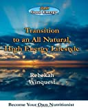 Transition to an All Natural, High Energy Lifestyle, Rebekah Winquest, 1453700889