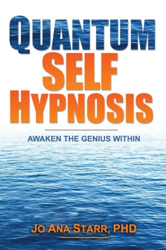 Book: Quantum Self Hypnosis - Awaken the Genius Within by Jo Ana Starr, PhD
