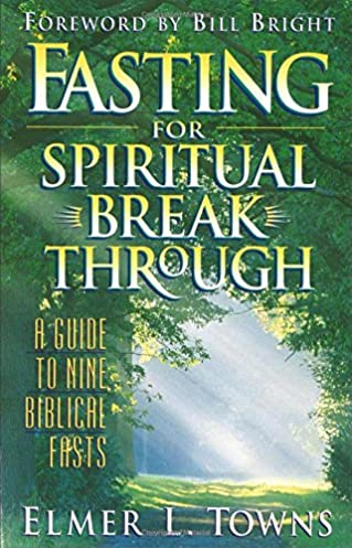 fasting for spiritual breakthrough elmer l towns william bright rh amazon com Jewish Fasting and Prayer Guide What to Read When Fasting
