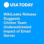 WikiLeaks Release Suggests Clinton Team Underestimated Impact of Email Server | Eliza Collins