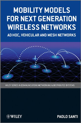 Download Mobility Models for Next Generation Wireless Networks: Ad Hoc, Vehicular and Mesh Networks (Wiley Series on Communications Networking & Distributed Systems) Pdf