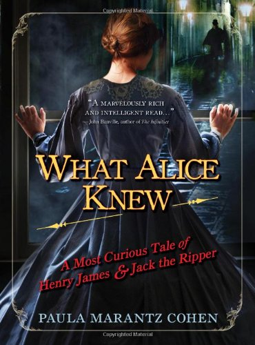 What Alice Knew: A Most Curious Tale of Henry James and Jack the Ripper ebook