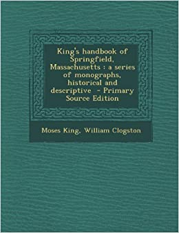 King's Handbook of Springfield, Massachusetts: A Series of Monographs, Historical and Descriptive