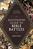 Illustrated Guide to Bible Battles, Stephen Leston and Christopher D. Hudson, 1628368837