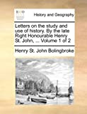 Letters on the Study and Use of History by the Late Right Honourable Henry St John, Henry St. John Bolingbroke, 1170367844
