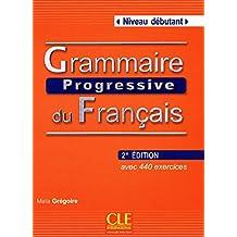 Grammaire progressive du français: Niveau débutant - avec 440 exercices + CD audio