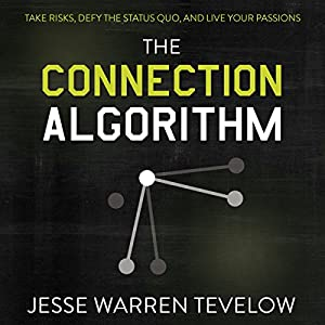 The Connection Algorithm: Take Risks, Defy the Status Quo, and Live Your Passions Audiobook