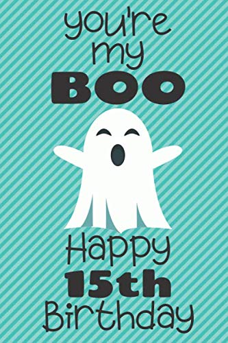 (You're my Boo Happy 15th Birthday: 15 Year Old Birthday Gift Pun Journal / Notebook / Diary / Unique Greeting Card)
