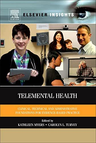 Telemental Health: Clinical, Technical, and Administrative Foundations for Evidence-Based Practice (Elsevier Insights)