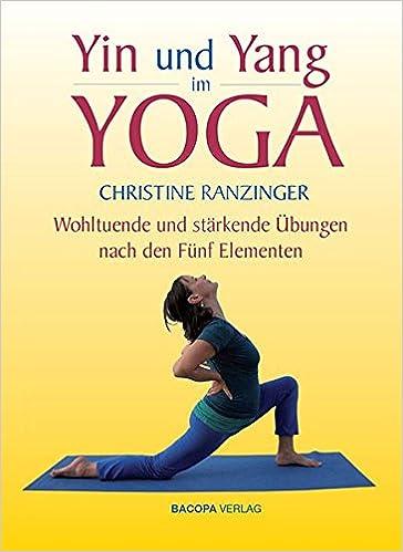 Yin und Yang im Yoga: Wohltuende und stärkende Übungen nach ...