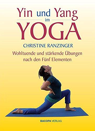 Yin und Yang im Yoga.: Wohltuende und stärkende Übungen nach den Fünf Elementen Gebundenes Buch – 5. März 2018 Christine Ranzinger BACOPA 3903071455 Zielgruppenalter