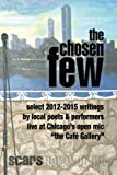 img - for the Chosen Few: select writings from the Cafe Gallery Chicago open mic 2012-2015 book / textbook / text book