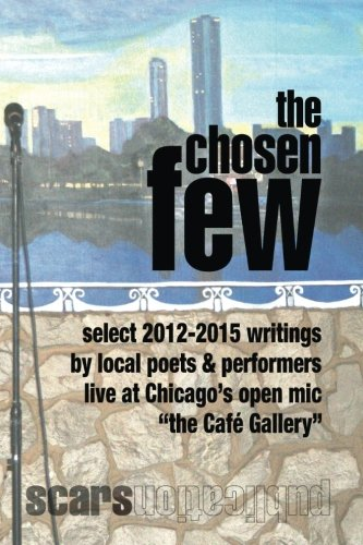 the Chosen Few: select writings from the Cafe Gallery Chicago open mic 2012-2015