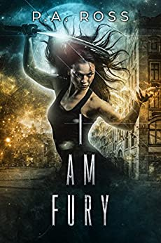 I Am Fury: (An action packed urban fantasy) by [Ross, P.A.]