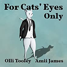 For Cats' Eyes Only: Animal Intelligence Services, Book 1 Audiobook by Olli Tooley Narrated by Morton Tooley