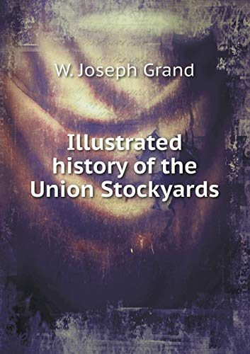 (Illustrated history of the Union Stockyards)