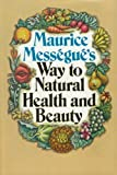 Maurice Mességué's Way to Natural Health and Beauty, Maurice Mességué, 0025843702