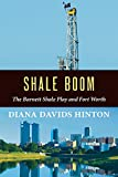 img - for Shale Boom: The Barnett Shale Play and Fort Worth book / textbook / text book
