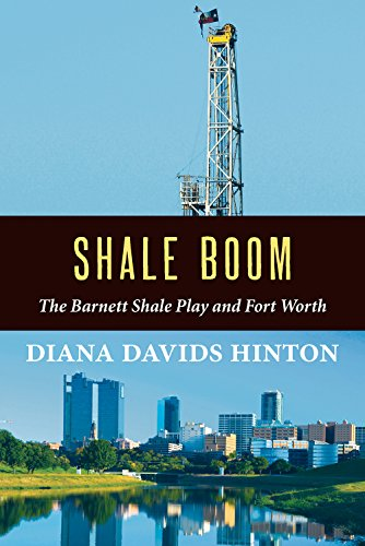 Shale Boom: The Barnett Shale Play and Fort Worth