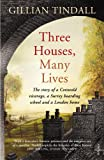 Three Houses, Many Lives by Gillian Tindall front cover