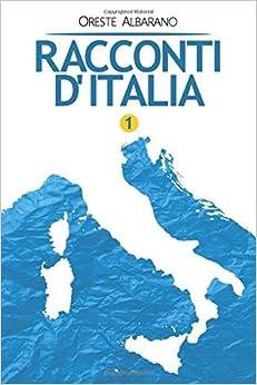 Racconti d'Italia 1: onori glorie piaceri passioni e vergogne quotidiane della specie italica (Italian Edition)