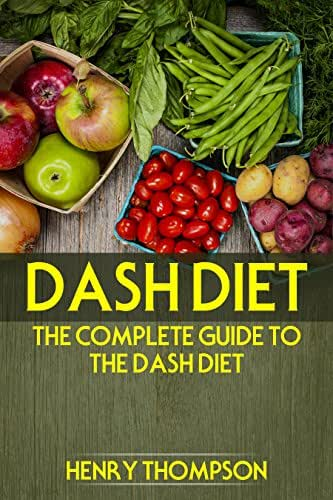 DASH Diet: The Complete Weight Loss and Diet Guide with Tested, Fast and Delicious Recipes (vegetarians, vegan, cooker, pressure, healthy meals, hypertension, pounds weight, low sodium, cholesterol)