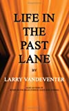 Life in the Past Lane, Larry Vandeventer, 140335927X