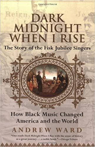 Book Dark Midnight When I Rise: The Story of the Fisk Jubilee Singers by Andrew Ward (2001-07-01)