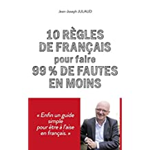 10 règles de français pour 99 % de fautes en moins (French Edition)