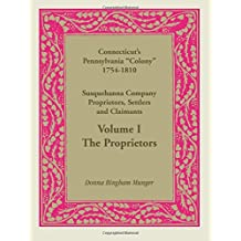 Connecticut's Pennsylvania Colony: Susquehanna Company Proprietors, Settlers and Claimants, Volume 1 the Proprietors