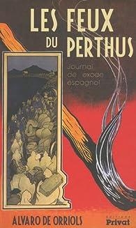 Les Feux de Perthus : Journal de l'exode espagnol par Alvaro de Orriols