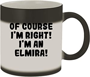 Of Course I'm Right! I'm An Elmira! - 11oz Ceramic Color Changing Mug, Matte Black