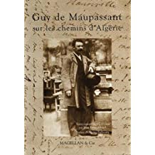 Guy de Maupassant sur les chemins de l'Algérie