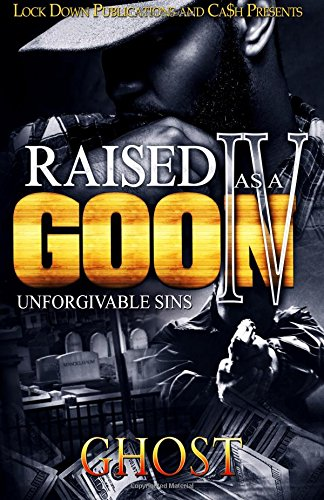 Raised as a Goon 4: Unforgivable Sins (Volume 4)