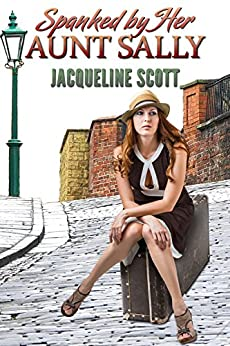 Spanked by Her Aunt Sally (English Edition) por [Scott, Jacqueline]