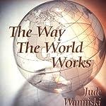 The Way the World Works   Jude Wanniski
