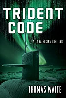 Trident Code (A Lana Elkins Thriller Book 2) by [Waite, Thomas]