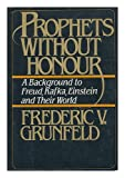 Prophets Without Honor, a Background to Freud, Kafka, Einstein and Their World, Frederic V. Grunfeld, 0030178711