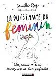 La puissance du féminin: Libre, sereine et sacrée : renouez avec vos forces profondes (DEVELOPPEME by