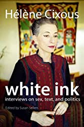 White Ink: Interviews on Sex, Text, and Politics (European Perspectives: A Series in Social Thought and Cultural Criticism)