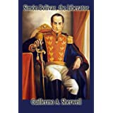 Simon Bolivar, the Liberator