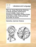 Ger Jo Vossii Elementa Rhetorica, Oratoriis Ejusdem Partitionibus Accommodata, Inque Usum Scholarum Hollandiae and West-Frisiae Emendatius Edita Edit, Gerardus Joannes Vossius, 1170798543